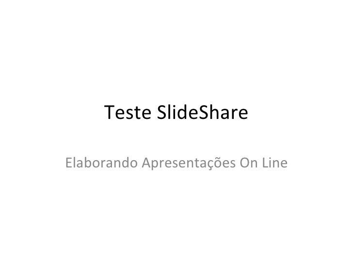 Teste SlideShareElaborando Apresentações On Line