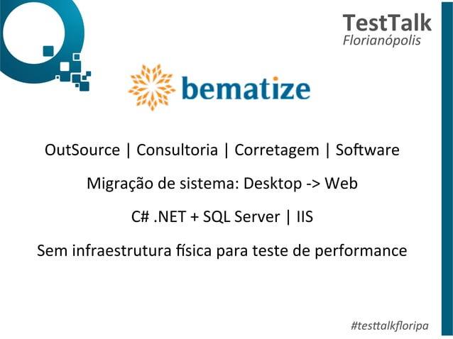 TestTalk  Florianópolis  OutSource  |  Consultoria  |  Corretagem  |  So?ware  Migração  de  sistema:  Desktop  -‐>  Web ...