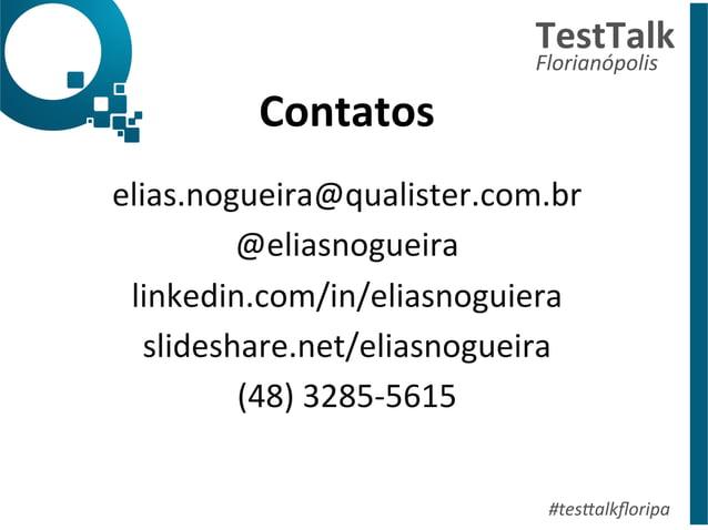 Contatos  elias.nogueira@qualister.com.br  @eliasnogueira  linkedin.com/in/eliasnoguiera  slideshare.net/eliasnogueira  (4...