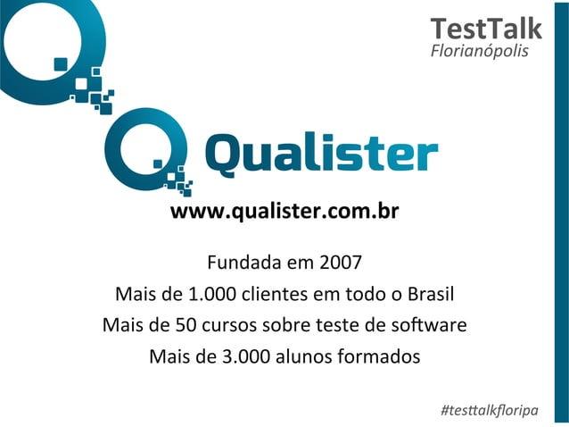 www.qualister.com.br  Fundada  em  2007  Mais  de  1.000  clientes  em  todo  o  Brasil  Mais  de  50  cursos  sobre  test...