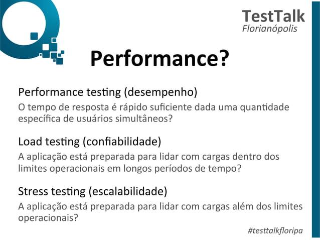 Performance?  TestTalk  Florianópolis  Performance  tesDng  (desempenho)  O  tempo  de  resposta  é  rápido  suficiente  d...