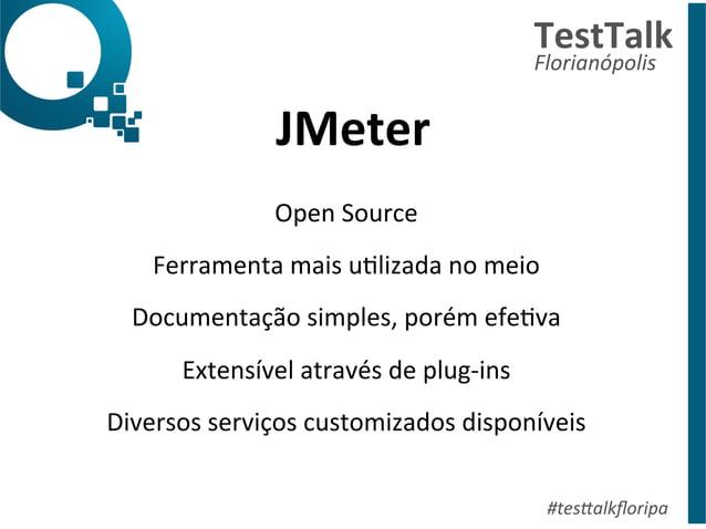 JMeter  TestTalk  Florianópolis  #tes%alkfloripa  Open  Source  Ferramenta  mais  uDlizada  no  meio  Documentação  simple...