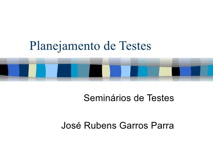 Planejamento de Testes Seminários de Testes José Rubens Garros Parra