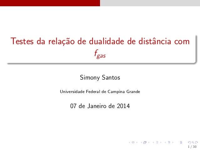 Testes da rela¸˜o de dualidade de distˆncia com ca a fgas Simony Santos Universidade Federal de Campina Grande  07 de Jane...