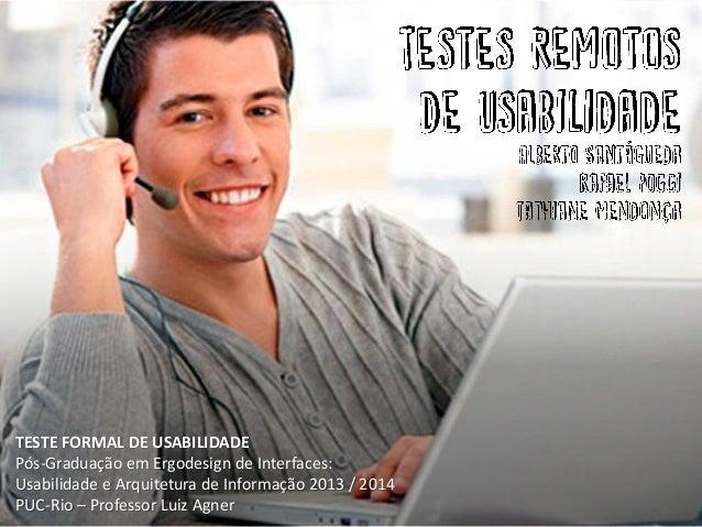 TESTE FORMAL DE USABILIDADE Pós-Graduação em Ergodesign de Interfaces: Usabilidade e Arquitetura de Informação 2013 / 2014...