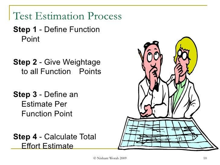 Test Estimation Process <ul><li>Step 1  - Define Function Point </li></ul><ul><li>Step 2  - Give Weightage to all Function...
