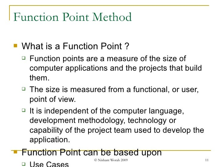 Function Point Method <ul><li>What is a Function Point ? </li></ul><ul><ul><li>Function points are a measure of the size o...