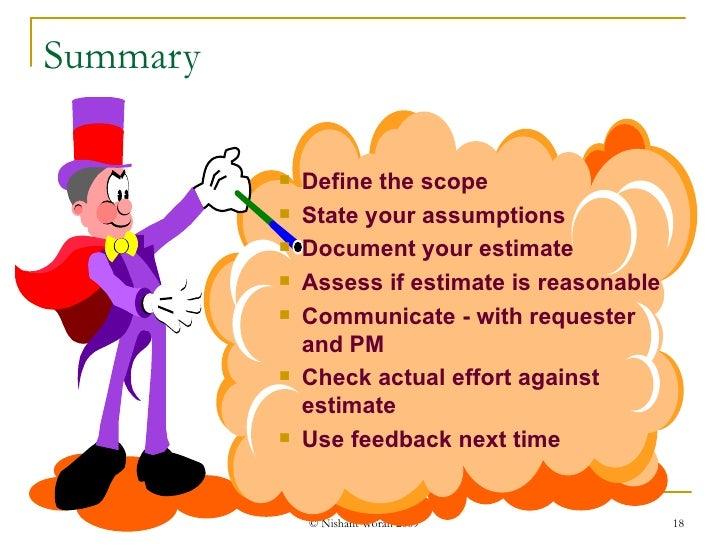 <ul><li>Define the scope </li></ul><ul><li>State your assumptions </li></ul><ul><li>Document your estimate </li></ul><ul><...