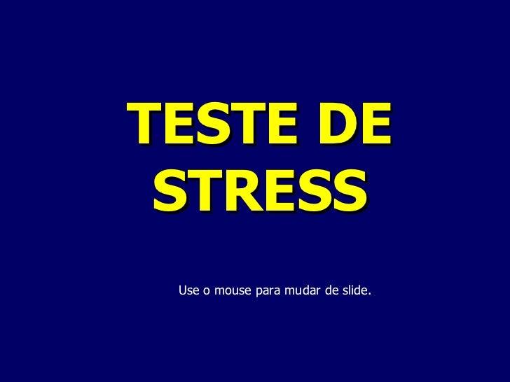 TESTE DE STRESS Use o mouse para mudar de slide.