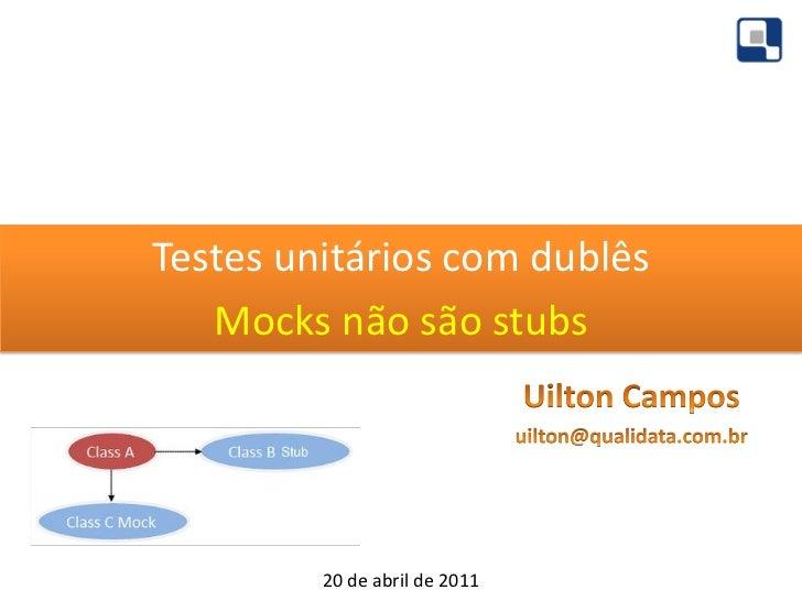 Testes unitários com dublês   Mocks não são stubs         20 de abril de 2011