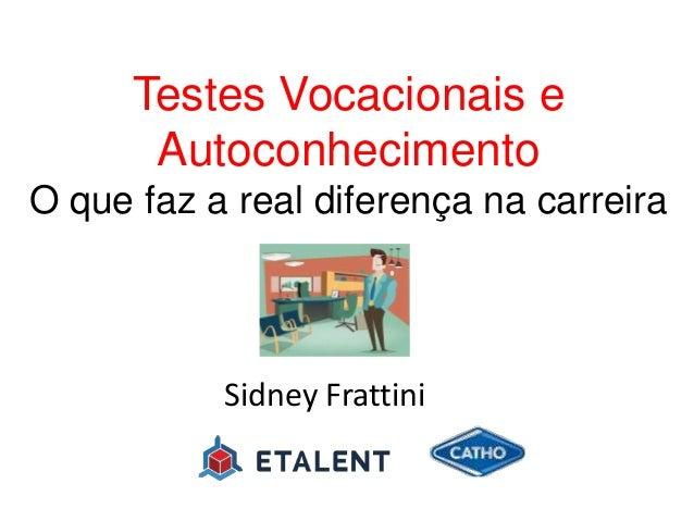 Testes Vocacionais e Autoconhecimento O que faz a real diferença na carreira Sidney Frattini