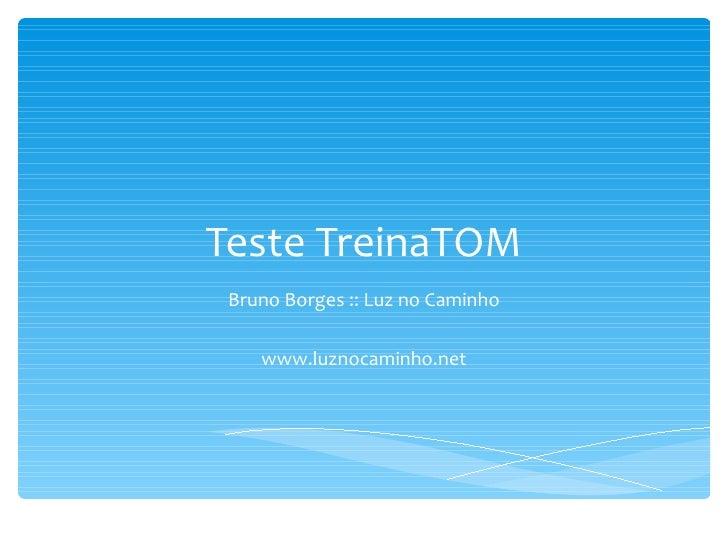 Teste TreinaTOM Bruno Borges :: Luz no Caminho www.luznocaminho.net