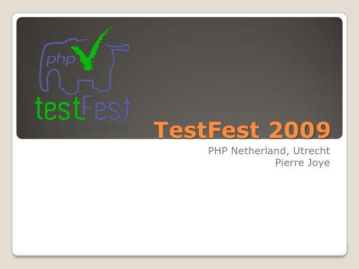TestFest 2009    PHP Netherland, Utrecht                Pierre Joye