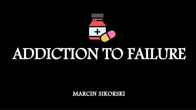 ADDICTION TO FAILURE MARCIN SIKORSKI