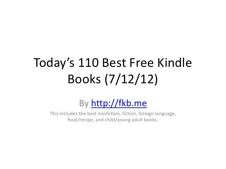 Today's 110 Best Free Kindle     Books (7/12/12)                By http://fkb.me  This includes the best nonfiction, ficti...