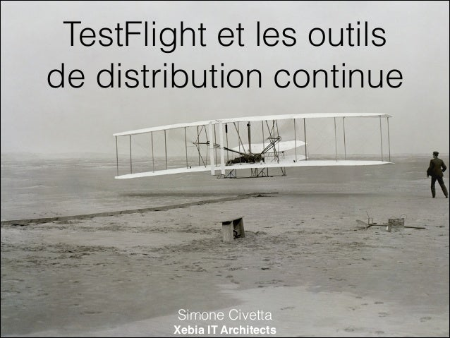 TestFlight et les outils de distribution continue Simone Civetta Xebia IT Architects