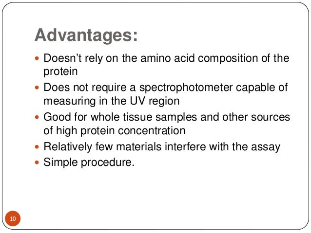 Advantages: 10  Doesn't rely on the amino acid composition of the protein  Does not require a spectrophotometer capable ...