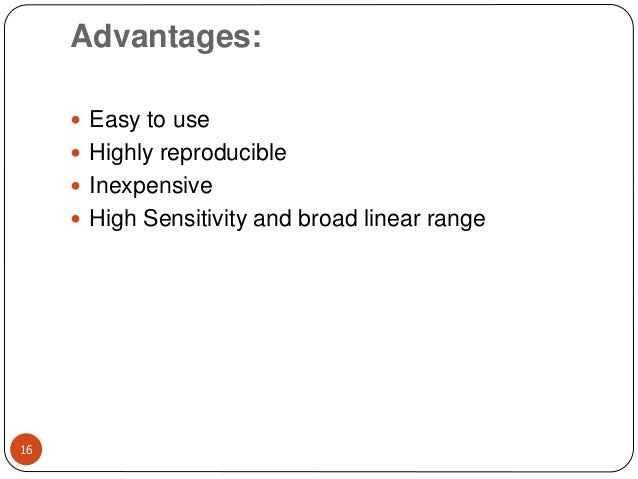 Advantages: 16  Easy to use  Highly reproducible  Inexpensive  High Sensitivity and broad linear range