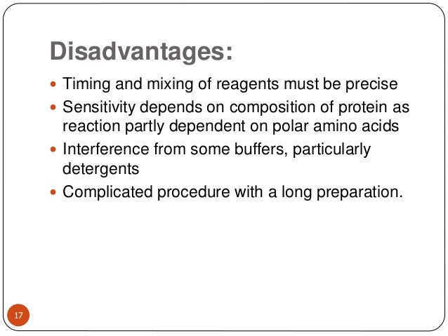 Disadvantages: 17  Timing and mixing of reagents must be precise  Sensitivity depends on composition of protein as react...