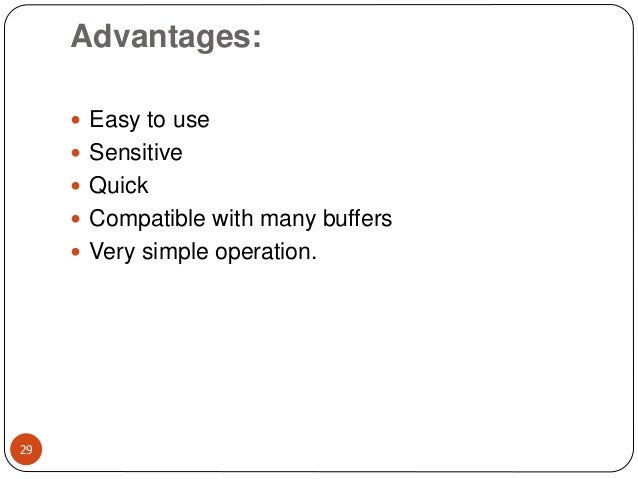 Advantages: 29  Easy to use  Sensitive  Quick  Compatible with many buffers  Very simple operation.