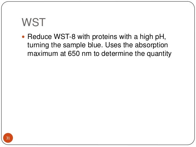 WST 31  Reduce WST-8 with proteins with a high pH, turning the sample blue. Uses the absorption maximum at 650 nm to dete...