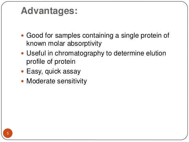Advantages: 5  Good for samples containing a single protein of known molar absorptivity  Useful in chromatography to det...