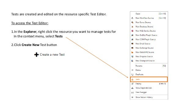 Tests are created and edited on the resource specific Test Editor. To access the Test Editor: 1.In the Explorer, right cli...