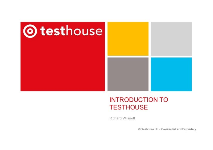 INTRODUCTION TOTESTHOUSERichard Willmott                   © Testhouse Ltd Ÿ Confidential and Proprietary