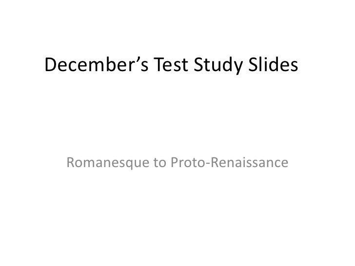 December's Test Study Slides<br />Romanesque to Proto-Renaissance<br />