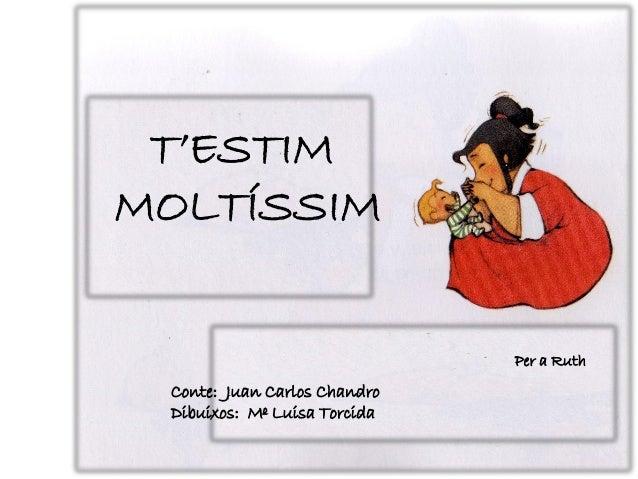 T'ESTIMMOLTÍSSIM                              Per a Ruth Conte: Juan Carlos Chandro Dibuixos: Mº Luisa Torcida