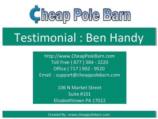 Testimonial : Ben Handy      http://www.CheapPoleBarn.com         Toll Free ( 877 ) 384 - 2220          Office ( 717 ) 902...