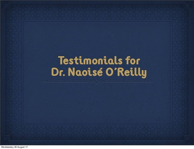 Testimonials for Dr. Naoisé O'Reilly Wednesday 30 August 17