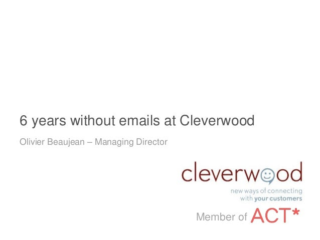 6 years without emails at Cleverwood Olivier Beaujean – Managing Director Member of