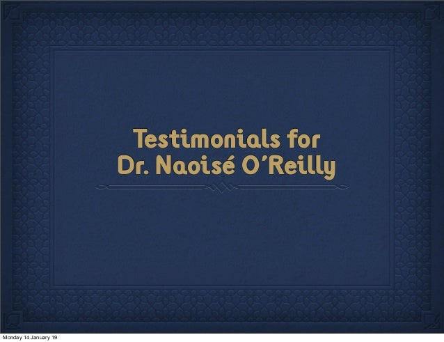 Testimonials for Dr. Naoisé O'Reilly Monday 14 January 19