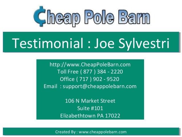 Testimonial : Joe Sylvestri       http://www.CheapPoleBarn.com          Toll Free ( 877 ) 384 - 2220           Office ( 71...