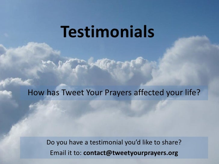 Testimonials   How has Tweet Your Prayers affected your life?          Do you have a testimonial you'd like to share?     ...