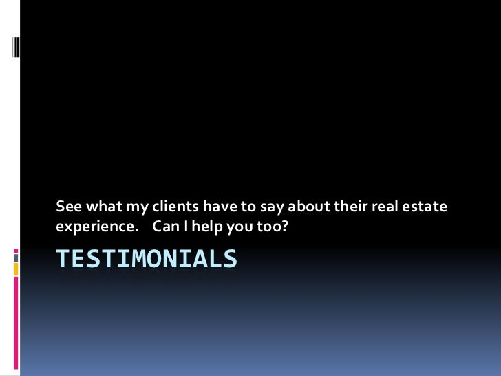 See what my clients have to say about their real estateexperience. Can I help you too?TESTIMONIALS