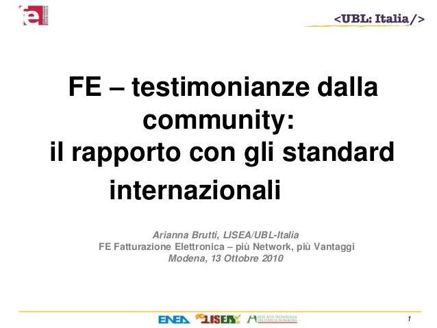 1 Arianna Brutti, LISEA/UBL-Italia FE Fatturazione Elettronica – più Network, più Vantaggi Modena, 13 Ottobre 2010 FE – te...