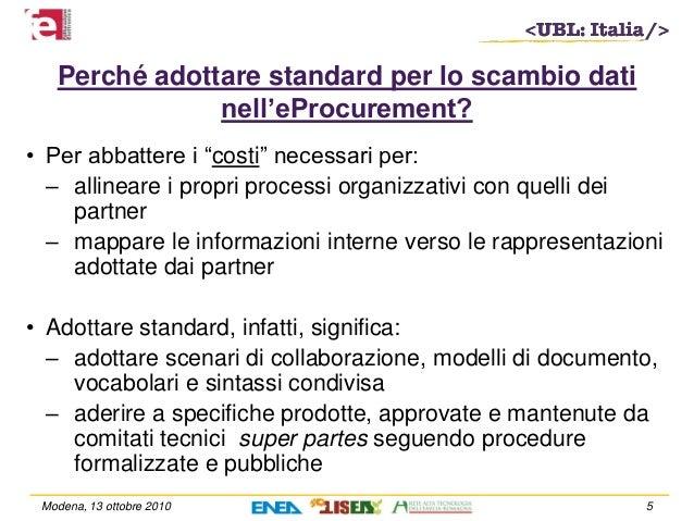 """Perché adottare standard per lo scambio dati nell'eProcurement? • Per abbattere i """"costi"""" necessari per: – allineare i pro..."""