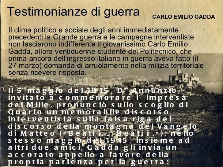 Testimonianze di guerra CARLO EMILIO GADDA Il clima politico e sociale degli anni immediatamente precedenti la Grande guer...