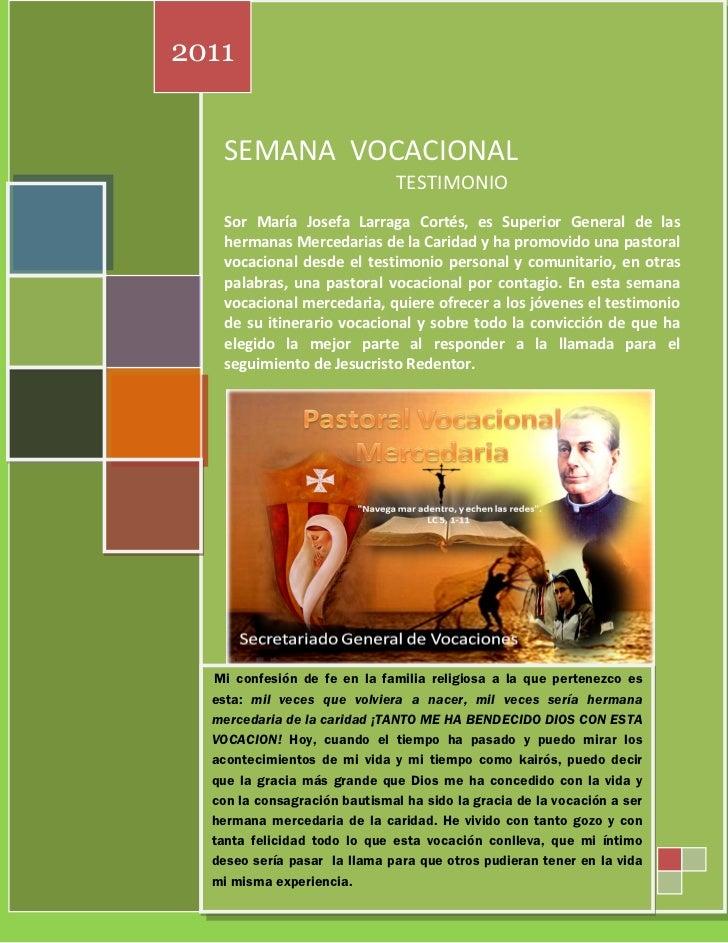 2011    SEMANA VOCACIONAL                               TESTIMONIO    Sor María Josefa Larraga Cortés, es Superior General...