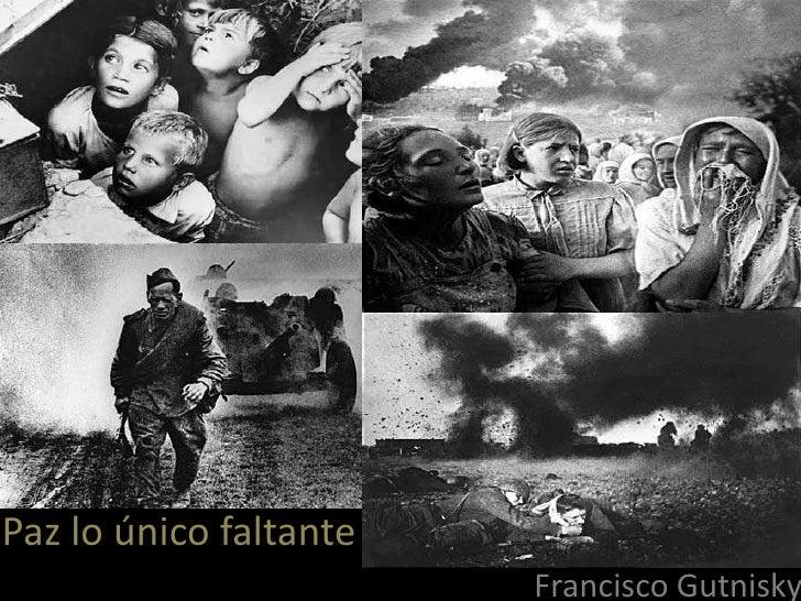 Paz lo único faltante                        Francisco Gutnisky