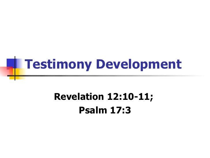 Testimony Development Revelation 12:10-11;  Psalm 17:3