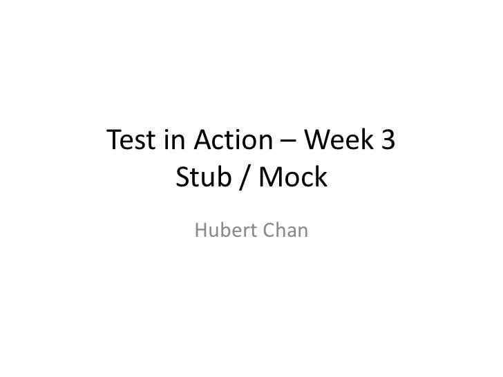 Test in Action – Week 3      Stub / Mock      Hubert Chan