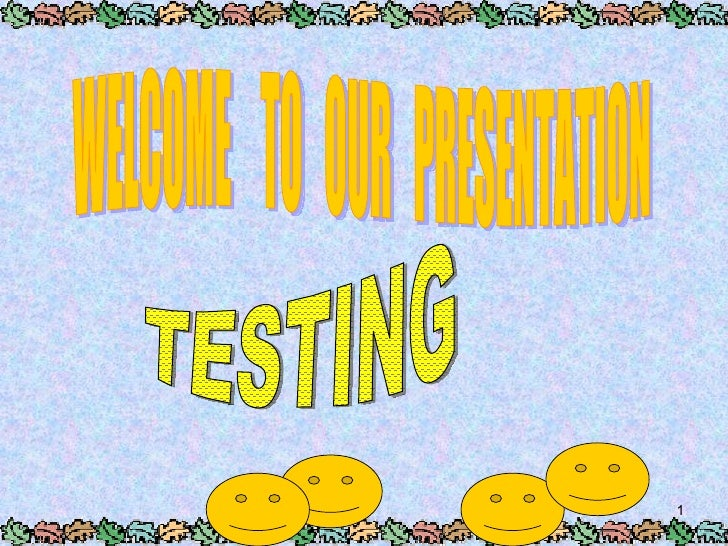WELCOME  TO  OUR  PRESENTATION TESTING