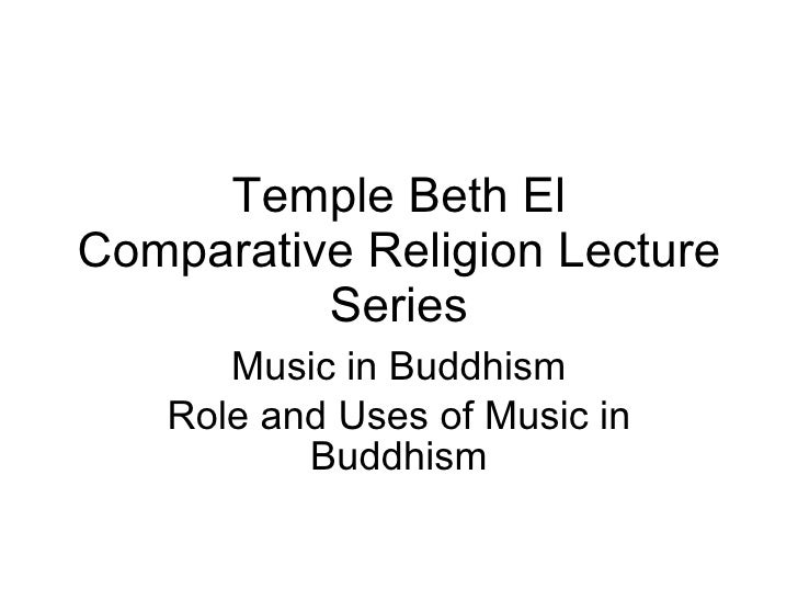 Temple Beth El Comparative Religion Lecture Series Music in Buddhism Role and Uses of Music in Buddhism