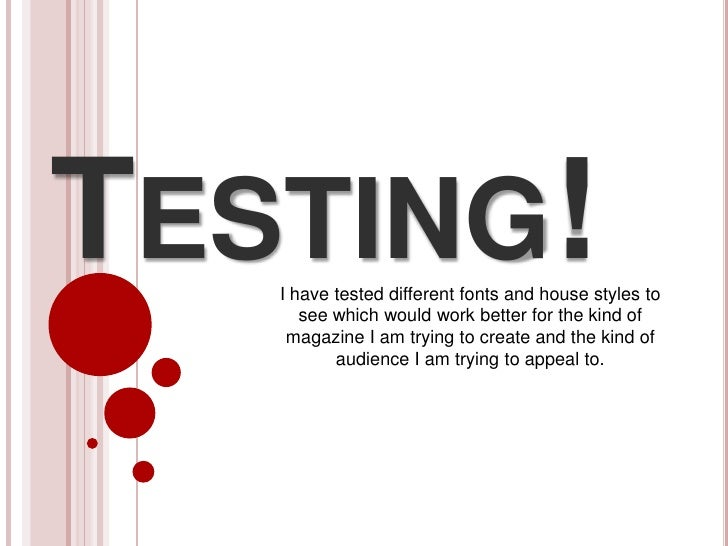 TESTING!   I have tested different fonts and house styles to      see which would work better for the kind of    magazine ...