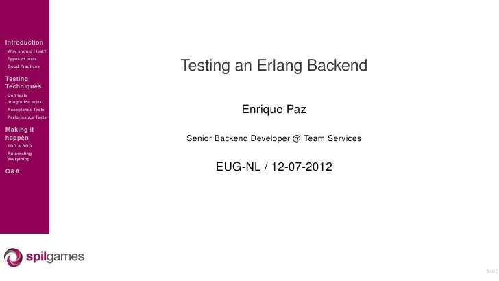 IntroductionWhy should I test?Types of testsGood Practices                     Testing an Erlang BackendTestingTechniquesU...