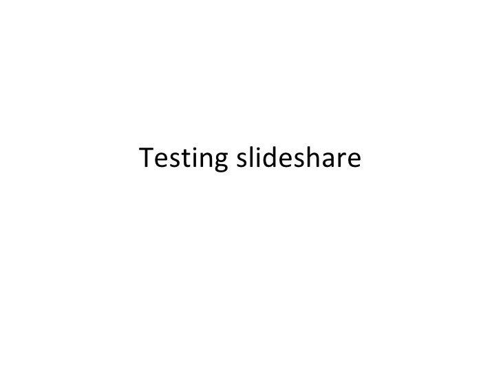 Testing slideshare