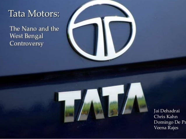 1DTGTata Motors:Jai DehadraiChris KahnDomingo De PrVeena RajesThe Nano and theWest BengalControversy